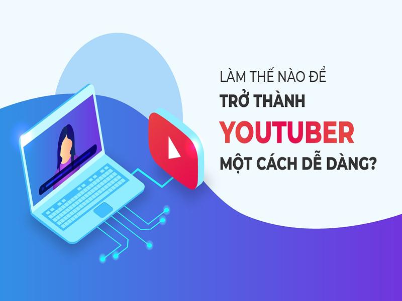 Trở thành Youtuber thì dễ nhưng để trở thành Youtuber có chỗ đứng trong cộng đồng là điều không hề dễ dàng